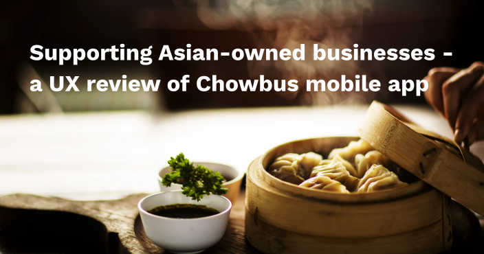 Supporting Asian-owned businesses - a UX review of Chowbus mobile app