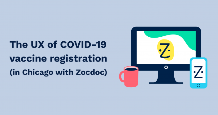 The UX of COVID-19 vaccine registration (in Chicago with Zocdoc)